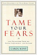 Tame Your Fears & Transform Them Into Faith Confidence & Action