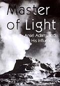Master Of Light Ansel Adams & His Influences