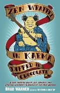 Zen Wrapped in Karma Dipped in Chocolate A Trip Through Death Sex Divorce & Spiritual Celebrity in Search of the True Dharma
