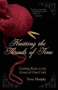 Knitting the Threads of Time Casting Back to the Heart of Our Craft