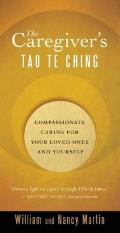 Caregivers Tao Te Ching Compassionate Caring for Your Loved Ones & Yourself