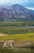 Rewilding Our Hearts Building Pathways Of Compassion & Coexistence