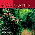 Wild Seattle A Celebration of the Natural Areas in & Around the City