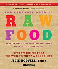 Complete Book of Raw Food Healthy Delicious Vegetarian Cuisine Made with Living Foods Includes Over 400 Recipes from the Worlds Top Raw Food Chefs