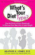 Whats Your Diet Type Use the Power of Your Personality to Discover Your Best Way to Lose Weight