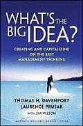 Whats the Big Idea Creating & Capitalizing on the Best Management Thinking