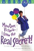 Move Over Victoria-I Know the Real Secret!: Surrendering the Lies That Bind You to the God Who Frees You