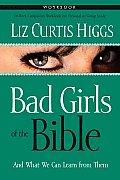 Bad Girls Of The Bible Workbook