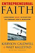 Entrepreneurial Faith: Launching Bold Initiatives to Expand God's Kingdom