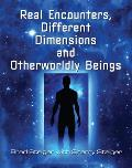 Real Encounters Different Dimensions & Otherworldy Beings