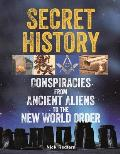Secret History Conspiracies from Ancient Aliens to the New World Order
