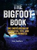 Bigfoot Book The Encyclopedia of Sasquatch Yeti & Cryptid Primates