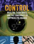 Control Mkultra Chemtrails & the Conspiracy to Suppress the Masses