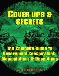 Cover Ups & Secrets The Complete Guide to Government Conspiracies Manipulations & Deceptions