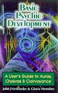 Basic Psychic Development A Users Guide to Auras Chakras & Clairvoyance