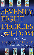 Seventy Eight Degrees of Wisdom A Book of Tarot