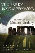 Bardic Book of Becoming An Introduction to Modern Druidry