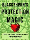 Blackthorn's Protection Magic: A Witch's Guide to Mental and Physical Self-Defense