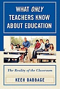 What Only Teachers Know about Education: The Reality of the Classroom