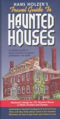 Hanz Holzers Travel Guide to Haunted Houses A Practical Guide to Places Haunted by Ghosts Spirits & Poltergeists