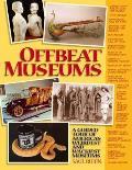 Offbeat Museums A Guided Tour of Americas Weirdest & Wackiest Museums