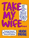 Take My Wife 523 Jokes Riddles Quips Quotes & Wisecracks about Love Marriage & the Battle of the Sexes