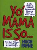 Yo Mama Is So 1042 Insults Comebacks Putdowns & Wisecracks about Yo Whole Family