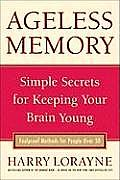 Ageless Memory Secrets for Keeping Your Brain Young Foolproof Methods for People Over 50