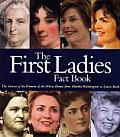 First Ladies Fact Book The Childhoods Courtships Marriages Campaigns Accomplishments & Legacies of Every First Lady from Martha Washin
