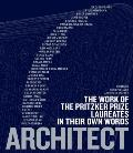 Architect The Work of The Pritzker Prize Laureates in Their Own Words