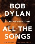 Bob Dylan All the Songs The Story Behind the Recordings