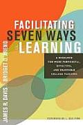 Facilitating Seven Ways of Learning A Resource for More Purposeful Effective & Enjoyable College Teaching