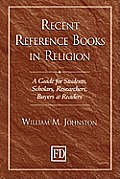 Recent Reference Books in Religion: A Guide for Students, Scholars, Researchers, Buyers, & Readers