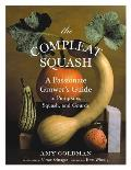 Compleat Squash A Passionate Growers Guide to Pumpkins Squashes & Gourds
