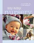 Itty Bitty Nursery Sweet Adorable Knits for the Baby & Beyond