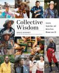 Collective Wisdom Lessons Inspiration & Advice from Women over 50