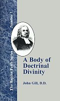 A Body of Doctrinal Divinity: Or a System of Evangelical Truths, Deduced from the Sacred Scriptures.