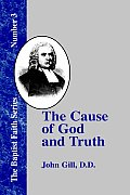Cause of God & Truth In Four Parts with a Vindicaton of Part IV From the Cavils Calumnies & Defamations of Mr Henry Heywood