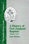 History of New England Baptists, Volume 1: With Particular Reference to the Denomination of Christians Called Baptists