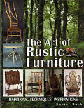 Art of Rustic Furniture Traditions Techniques Inspirations