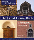 Good House Book A Common Sense Guide to Alternative Homebuilding Solar Straw Bale Cob Adobe Earth Plaster & More