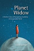 Planet Widow: A Mother's Story of Navigating a Suddenly Unrecognizable World