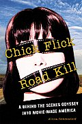Chick Flick Road Kill A Behind the Scenes Odyssey Into Movie Made America