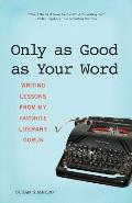 Only as Good as Your Word Writing Lessons from My Favorite Literary Gurus