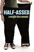 Half Assed A Weight Loss Memoir