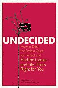 Undecided: How to Ditch the Endless Quest for Perfect and Find the Career-And Life-That's Right for You