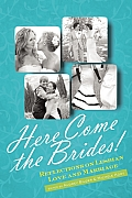 Here Come the Brides Reflections on Lesbian Love & Marriage