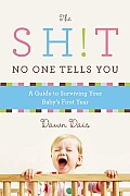 Sht No One Tells You A 52 Week Guide to Surviving Your Babys First Year
