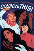 Colonize This Young Women of Color on Todays Feminism