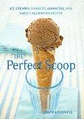 Perfect Scoop Ice Creams Sorbets Granitas & Sweet Accompaniments